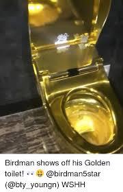 birdman shows off his golden toilet wshh birdman meme on me me