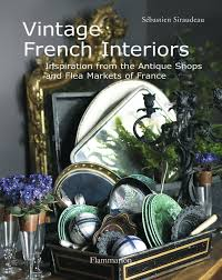 vintage french interiors inspiration from the antique shops and