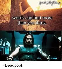 Hurt Meme - words can hurt more than you think deadpool deadpool meme on