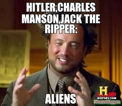 The Memes Jack - hitler charles manson jack the ripper aliens meme ancient aliens