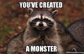 Monster Meme - you ve created a monster evil plotting raccoon make a meme