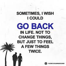Wish Quotes Sayings Sayings Quotes Sometimes I Wish I Could Go Back In