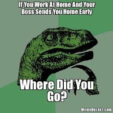 Working From Home Meme - if you work at home and your boss sends you home early create your