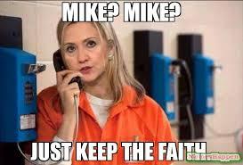 Faith Meme - mike mike just keep the faith meme killary jail 56194