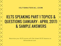 ielts speaking part 1 topics u0026 questions january april 2017