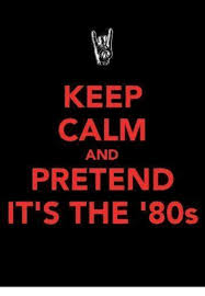Keep Calm And Memes - keep calm and pretend it s the 80s 80s meme on esmemes com
