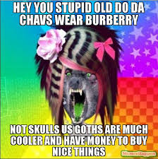 Buy All The Stuff Meme - hey you stupid old do da chavs wear burberry not skulls us goths are