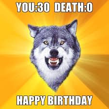 Happy Birthday 30 Meme - you 30 death 0 happy birthday create meme