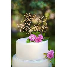 wedding cake decorations gold style better together acrylic wedding cake topper wedding