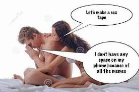 Sex Tape Meme - lets make a sex tape meme mems to many memes on phone memes