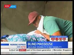 Blind Masseuse The Life Of 35 Year Old Joseph Njuguna Is A Great Case Study That