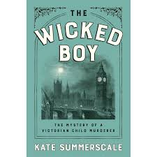the wicked boy the mystery of a victorian child murderer by kate