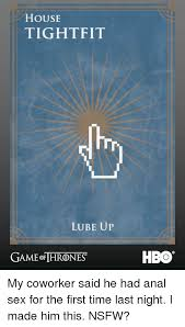 Lube Up Meme - house tightfit lube up game of thrones hbo my coworker said he had