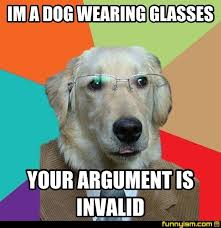 Dog With Glasses Meme - im a dog wearing glasses your argument is invalid meme factory