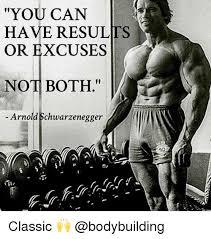 Arnold Schwarzenegger Memes - you can have results or excuses not both arnold schwarzenegger