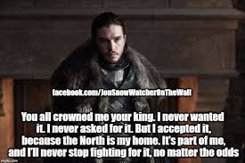 King Of The North Meme - jon snow the king in the north facebook