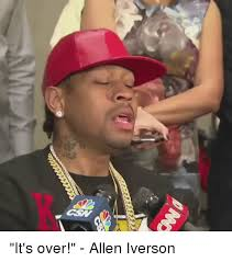 Allen Iverson Meme - チ it s over allen iverson allen iverson meme on me me