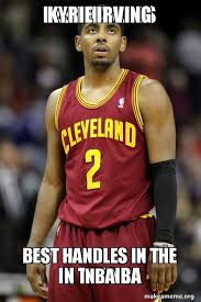 Kyrie Irving Memes - kyrie irving best handles in the nba make a meme