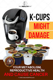 k cups might damage your metabolism reproductive health and