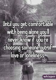 Being Comfortable Alone You Get Comfortable With Being Alone You U0027ll Never Know If You U0027re