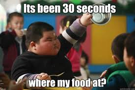 Chinese Kid Meme - its been 30 seconds already where my food at moar fat chinese