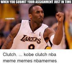 Submit Meme - when you submit your assignment justin time clutch kobe clutch nba