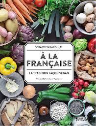 cuisine saine fr cuisine vegan a la française la tradition façon vegan