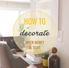 how to decorate when money is tight annabode co