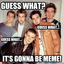 Nsync Meme - its gonna be meme nsync memes quickmeme