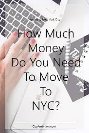 How Much Money To Live Comfortably How Much Money Do You Need To Move To Nyc City Ambition