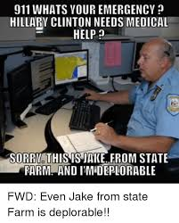 Jake From State Farm Meme - 911 whats your emergency hillary clinton needs medical help