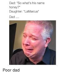 Hood Dad Meme - dad so what s his name honey daughter lamarcus dad poor dad dad