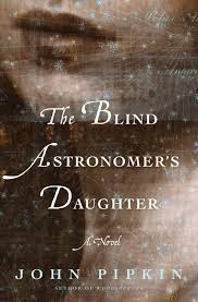Planet Of The Blind The Blind Astronomer U0027s Daughter John Pipkin Bloomsbury Usa