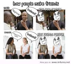 How To Make A Funny Meme - make friends memes