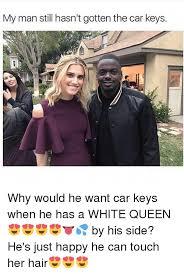 Car Keys Meme - my man still hasn t gotten the car keys why would he want car keys