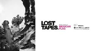 lost tapes mexican flag audio youtube