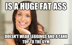 Fat Ass Meme - fat leggings meme leggings best of the funny meme