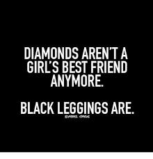 Leggings Meme - diamonds aren t a girl s best friend anymore black leggings are