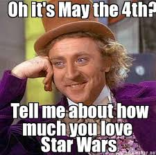 Meme Generateor - meme maker tell me about how oh its may the 4th much you love