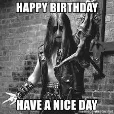 Black Metal Meme - happy birthday have a nice day black metal evangelist meme generator