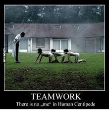 Teamwork Memes - teamwork there is no me in human centipede human centipede meme