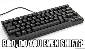 Meme Keyboard - bro do you even shift keyboard quickmeme