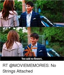 No Strings Attached Memes - you said no flowers rt no strings attached meme on sizzle