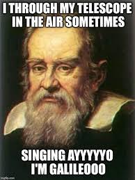 Galileo Meme - dynamite galileo meme generator imgflip