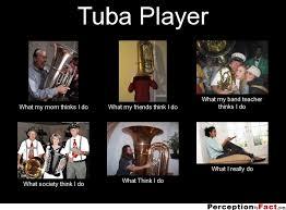 Tuba Memes - tuba player what people think i do what i really do
