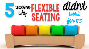 5 reasons flexible seating didn u0027t work for me teaching on less