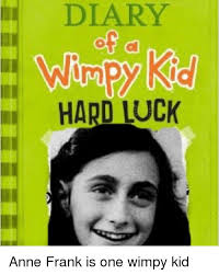 Anne Frank Memes - diary hard luck anne frank is one wimpy kid meme on me me