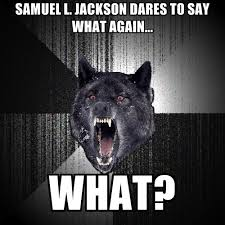 Say What Again Meme - samuel l jackson dares to say what again what create meme