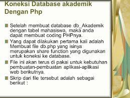 membuat database akademik dengan mysql pertemuan 10 koneksi database mysql ppt download
