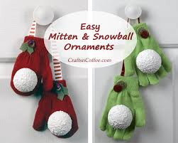 Christmas Ornaments Crafts To Make by Easy Gift Idea Mitten U0026 Snowball Ornaments Crafts U0027n Coffee